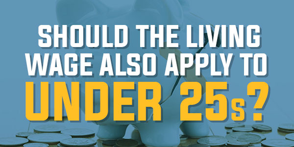Poll: Should The Living Wage Also Apply To Under 25s? | February 2016